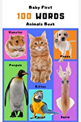 Baby first 100 words animals book: First 100 animals words for kids, First words book. Learn more than 100 basic animals name with colorful pictures Kindle Edition