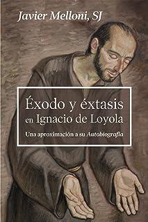 ÉXODO Y ÉXTASIS EN IGNACIO DE LOYOLA. Una aproximación a su Autobiografía (Servidores y Testigos nº 166) (Spanish Edition)