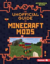 The Unofficial Guide to Minecraft Mods (My Minecraft (Alternator Books ®))