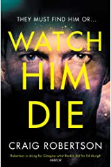 Watch Him Die: 'Truly difficult to put down' (192 POCHE) Kindle Edition