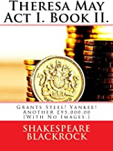 Theresa May Act I. Book II.: Grants Steel! Yankee! Another £95,000.00 [With No Images.]