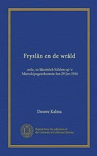 Fryslân en de wrâld (Vol-1): rede, sa likernôch hâlden op 'e Mienskipsgearkomste fen 29 Jan.1916 (Norwegian Edition)