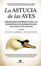 La Astucia De Las Aves: Parasitismo, reproducción y las estrategias de supervivencia más creativas de la naturaleza (Divul...