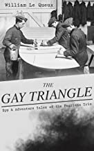 THE GAY TRIANGLE – Spy & Adventure Tales of the Fearless Trio: The Mystery of Rasputin's Jewels, A Race for a Throne, The Sorcerer of Soho, The Master ... the Préfet, The Message for One Eye Only…