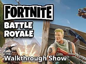 Clip: The Walkthrough Show - Fortnite Battle Royale