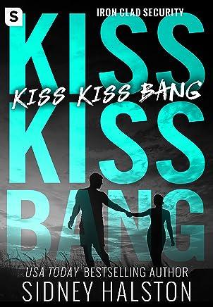 Kiss Kiss Bang: An Iron Clad Security Novel (Iron-clad Security Book 3)