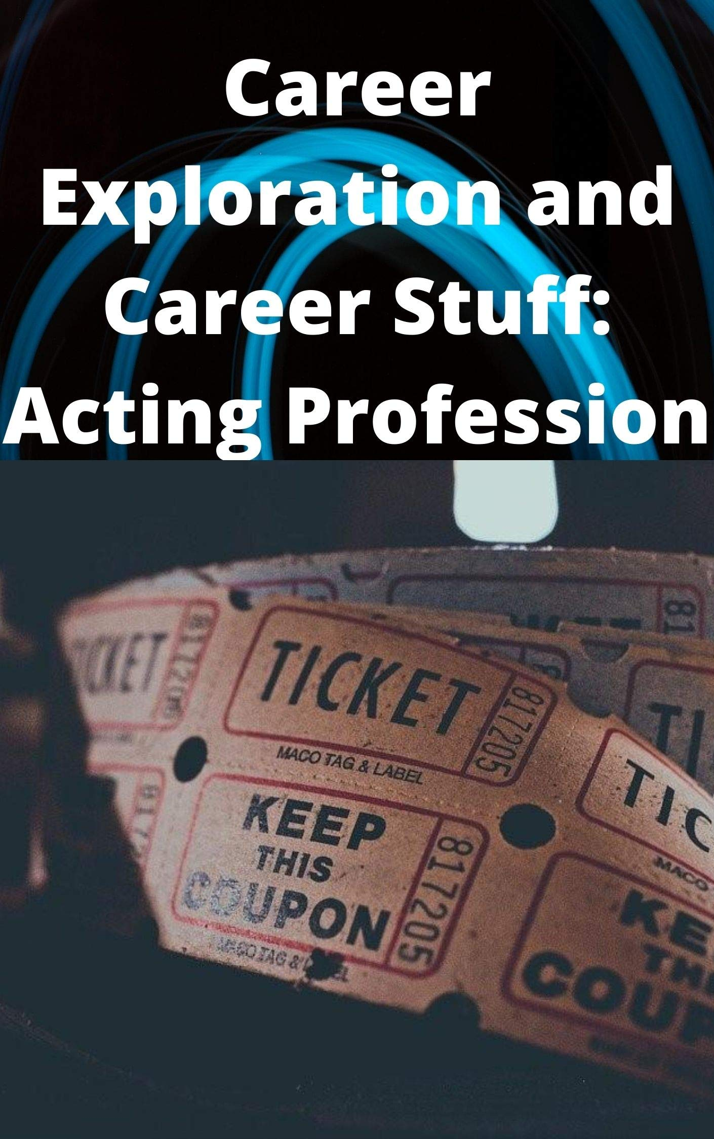 Career Exploration and Career Stuff: Acting Profession