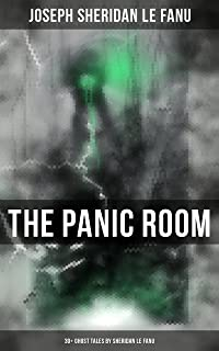 THE PANIC ROOM: 30+ Ghost Tales by Sheridan Le Fanu: Madam Crowl's Ghost, Carmilla, The Ghost and the Bonesetter, Schalken the Painter, The Haunted Baronet, The Familiar, Green Tea…