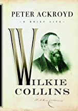 Wilkie Collins: A Brief Life (Ackroyd's Brief Lives)