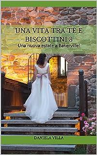 Una vita tra tè e biscottini 3: Una nuova estate a Bakerville! (Bakerville's stories) (Italian Edition)