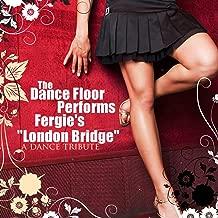 The Dance Floor Performs Fergie's London Bridge: A Tribute