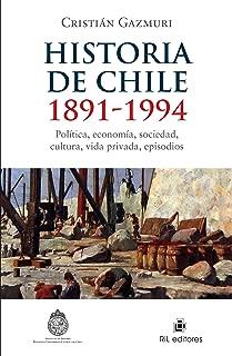 Historia de Chile: 1891-1994: política, economía, sociedad, cultura, vida privada, episodios (Spanish Edition)