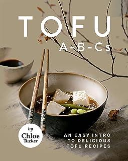Tofu A-B-Cs: An Easy Intro to Delicious Tofu Recipes (English Edition)