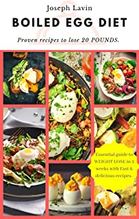 BOILED EGG DIET : A Strategic Eating Plan for Fast Weight Loss: The Easy, Fast Way to Weight Loss!: Lose up to 25 Pounds in 2 short weeks! (Healthy Living, Low Carb Recipes and More)