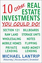 10 Other Real Estate Investments: Section 121, Billboards, Raw Land, Storage Units, Wholesaling, Notes, Mobile Homes, Flipping, Private Lending, Hard Money Lending PDF