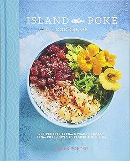 The Island Poké Cookbook: Recipes fresh from Hawaiian shore