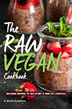 The Raw Vegan Cookbook: Delicious Recipes to Kick-start a Healthy Lifestyle