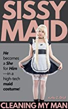 Sissy Maid: Cleaning My Man: He becomes a She for Him--in a high-tech maid costume!