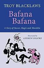 Bafana Bafana: A Story of Soccer, Magic and Mandela