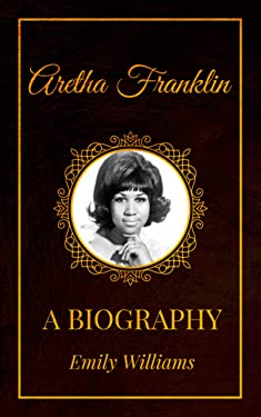 Aretha Franklin: A Biography