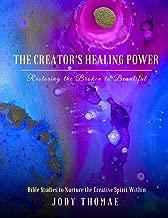 The Creator's Healing Power–Restoring the Broken to Beautiful: Bible Studies to Nurture the Creative Spirit Within