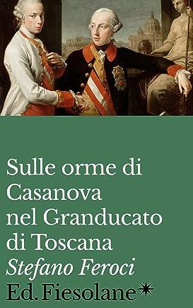 Sulle orme di Casanova del Granducato di Toscana