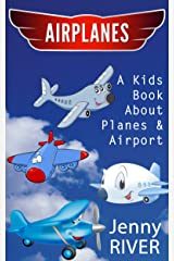 Airplanes! A Kids Book About Airplane & Airport - Find Funny Planes Pictures & Learn About Activities At The Airport Kindle Edition