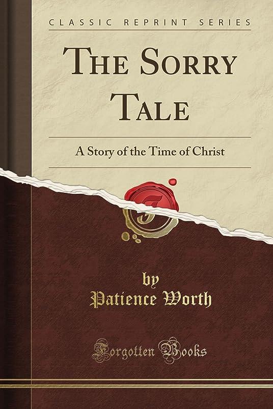直立ソフトウェア浸すThe Sorry Tale: A Story of the Time of Christ (Classic Reprint)