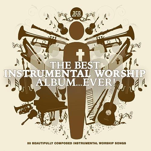The Best Instrumental Worship Album    Ever! by Instrumental Worship