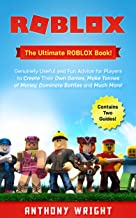 ROBLOX: The Ultimate ROBLOX Book! Genuinely Useful and Fun Advice for Players to Create Their Own Games, Make Tonnes of Money, Dominate Battles and Much More! (Contains Two Guides!)