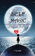 SELF MAGIC: How to Unleash Your Dream Life and Be Your Better Self in 12 steps. Improve Your Self-image, Built Self-confidence, Grow Self-esteem and Bring Yourself to Happiness