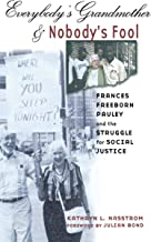Everybody's Grandmother and Nobody's Fool: Frances Freeborn Pauley and the Struggle for Social Justice