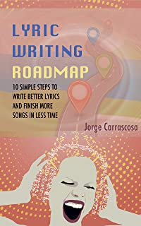 Lyric Writing Roadmap: 10 Simple Steps to Write Better Lyrics and Finish More Songs in Less Time (English Edition)