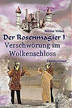 Der Rosenmagier I - Verschwörung im Wolkenschloss (German Edition)