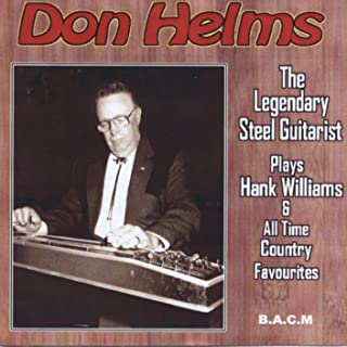 Don Helms - The Legendary Steel Guitarist: Plays Hank Williams & All Time Country Favourites