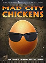 Mad City Chickens: The Return of the Urban Backyard Chicken! (feature-length documentary)