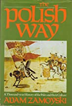 The Polish Way: A Thousand Year History of the Poles and Their Culture