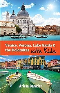 Venice, Verona, Lake Garda & the Dolomites with Kids: Venice and Lake Garda Travel Guide (Italy with Kids)