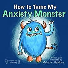 How To Tame My Anxiety Monster: A parent resource book with children that have trouble dealing with stress & anxiety. A th...