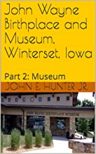 John Wayne Birthplace and Museum, Winterset, Iowa: Part 2:  Museum