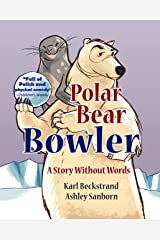 Polar Bear Bowler: A Story Without Words (Stories Without Words Book 1) Kindle Edition