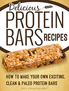 Homemade Protein Bars: Delicious, Paleo, Vegan, Protein Bar Recipes For Muscle Gain And Weight Loss