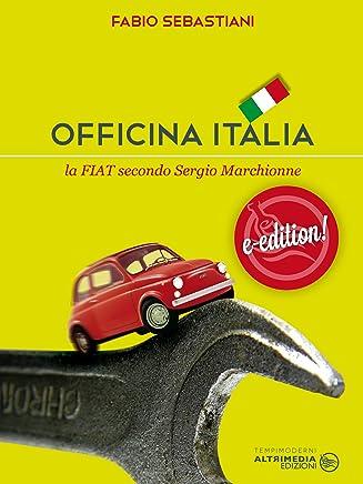 Officina Italia: La Fiat secondo Sergio Marchionne (I Saggisti)
