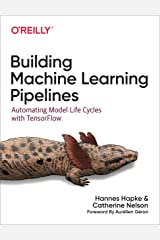 Building Machine Learning Pipelines: Automating Model Life Cycles with TensorFlow Kindle Edition