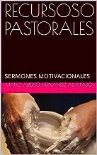 RECURSOSO PASTORALES: SERMONES MOTIVACIONALES (RECURSOS PASTORALES nº 10) (Spanish Edition)