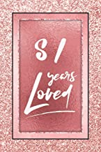 81 Years Loved: Lined Journal / Notebook - 81st Birthday / Anniversary Gifts For Women - Fun And Practical Alternative to a Card - Rose Gold 81 yr Old Gift for Her
