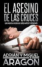 El Asesino de las Cruces: Una novela negra de asesinatos y crímenes (En español) (Spanish Edition)