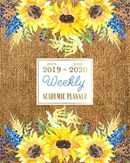 July 2019 - June 2020 Weekly Academic Planner: Rustic Sunflower Burlap Shabby Chic Farmhouse Weekly & Monthly Dated Calendar Organizer with To-Do's, Checklists, Notes and Goal Setting Pages