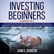 Investing for Beginners: 6 Books in 1. Stock Market Investing for Beginners, Dividend Investing, Day Trading, Options Trad...
