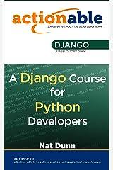 Actionable Django: A Django Course for Python Developers Kindle Edition
